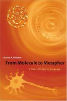 From Molecule to Metaphor: A Neural Theory of Language (Bradford Books)