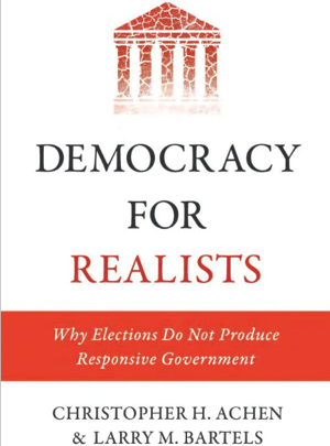 Democracy for Realists Why Elections Do Not Produce Responsive Government Princeton Studies in Political Behavior Christopher H Achen Larry M Bartels 9780691169446 Amazon com Books