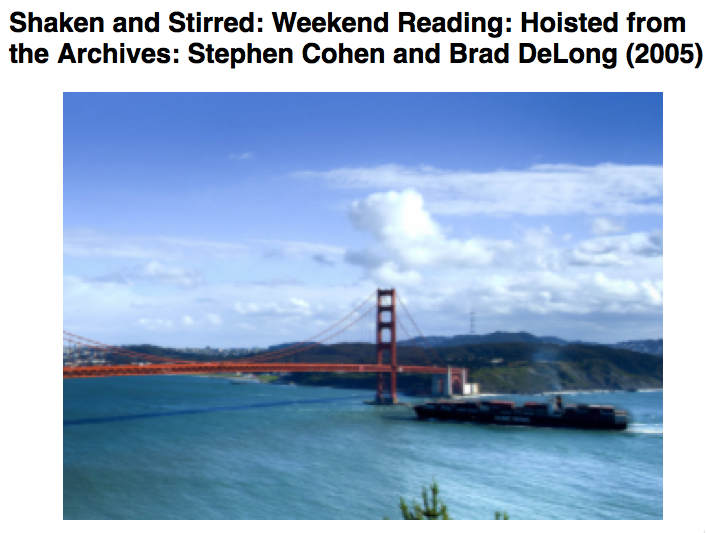 Cursor and Preview of Shaken and Stirred Weekend Reading Hoisted from the Archives Stephen Cohen and Brad DeLong 2005