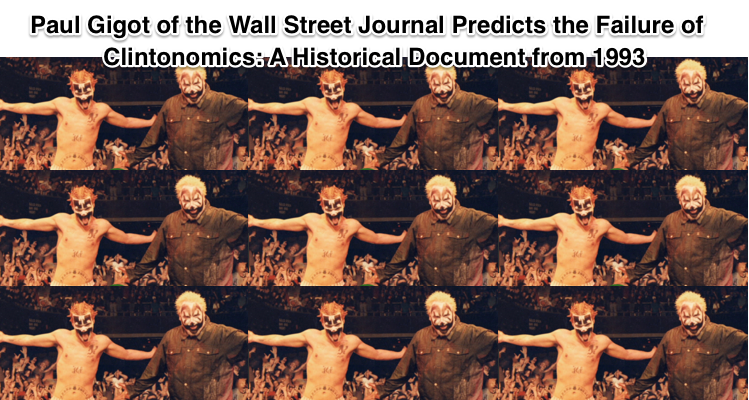 Preview of Paul Gigot of the Wall Street Journal Predicts the Failure of Clintonomics A Historical Document