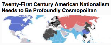 Twenty First Century American Nationalism Needs to Be Profoundly Cosmopoiltan
