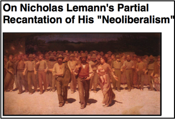 On Nicholas Lemann s Partial Recantation of His Neoliberalism