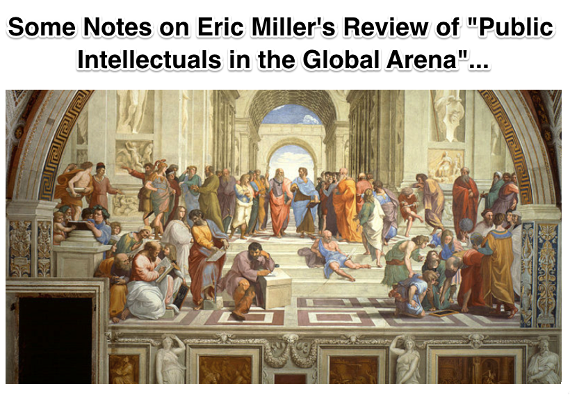 Some Notes on Eric Miller s Review of Public Intellectuals in the Global Arena