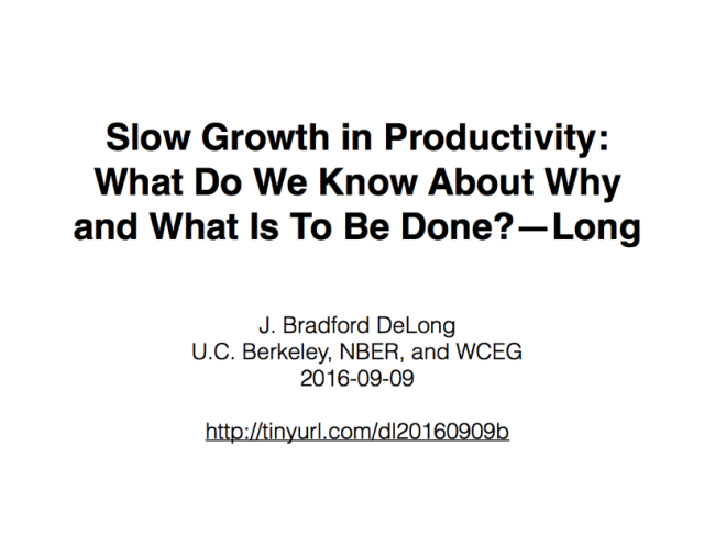 Brookings Productivity Festival: DeLong Edited Transcript (September 9, 2016)